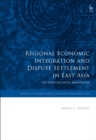 Image for Regional economic integration and dispute settlement in East Asia: the evolving legal framework