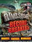 Image for Dinosaur record breakers  : biggest, fastest, deadliest