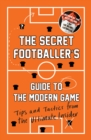 Image for The Secret Footballer's guide to the modern game  : tips and tactics from the ultimate insider