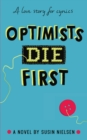 Image for Optimists die first  : a novel