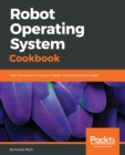 Image for Robot Operating System Cookbook: Over 70 recipes to help you master advanced ROS concepts