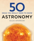 Image for 50 ideas you really need to know: Astronomy