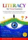 Image for Literacy for visual learners: teaching children with learning difficulties to read, write, communicate and create