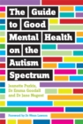 Image for The guide to good mental health on the autism spectrum