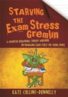 Image for Starving the exam stress gremlin: a cognitive behavioural therapy workbook on managing exam stress for young people : 12
