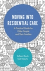 Image for Moving into residential care: a practical guide for older people and their families