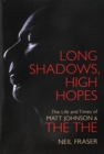 Image for Long Shadows, High Hopes : The Life and Times of Matt Johnson & The The