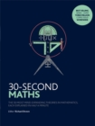 Image for 30-second maths  : the 50 most mind-expanding theories in mathematics, each explained in half a minute