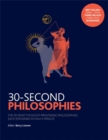 Image for 30-second philosophies  : the 50 most thought-provoking philosophies, each explained in half a minute