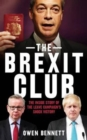 Image for The Brexit club  : the inside story of the Leave campaign's shock victory