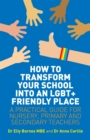 Image for How to transform your school into an LGBT+ friendly place  : a practical guide for nursery, primary and secondary teachers