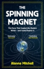 Image for The spinning magnet: the force that created the modern world - and could destroy it
