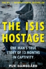 Image for The ISIS hostage  : one man's true story of 13 months in captivity