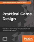 Image for Practical game design: learn the art of game design through applicable skills and cutting-edge insights