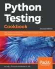 Image for Python Testing Cookbook: Easy solutions to test your Python projects using test-driven development and Selenium, 2nd Edition