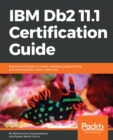 Image for IBM Db2 11.1 Certification Guide: Explore techniques to master database programming and administration tasks in IBM Db2
