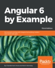 Image for Angular by example: discover everything you need to know to build your own Angular 6 applications the hands-on way