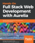 Image for Hands-on full stack web development with Aurelia: develop modern and real-time web apps with Aurelia and Node.js