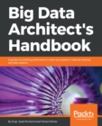 Image for Big data architect's handbook: a guide to building proficiency in tools and systems used by leading big data experts