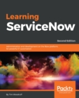 Image for Learning servicenow: administration and development on the Now platform, for powerful IT automation