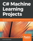 Image for C# machine learning projects: nine real-world projects to build robust and high-performing machine learning models with C#