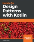 Image for Hands-on design patterns with Kotlin: build scalable applications using traditional, reactive, and concurrent design patterns in Kotlin