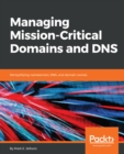Image for Managing Mission - Critical Domains and DNS: Demystifying nameservers, DNS, and domain names