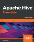 Image for Apache Hive Essentials: Essential techniques to help you process, and get unique insights from, big data, 2nd Edition