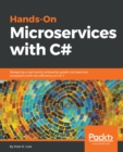 Image for Hands-On Microservices with C#: Designing a real-worl, enterprise-grade microservice ecosystem with the efficiency of C# 7