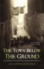 Image for The town below the ground  : Edinburgh's legendary underground city