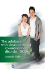 Image for The adolescent with developmental co-ordination disorder (DCD)