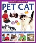 Image for How to look after your pet cat  : a practical guide to caring for your pet, in step-by-step photographs