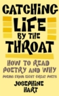 Image for Catching life by the throat  : how to read poetry and why