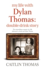 Image for My life with Dylan Thomas  : double drink story