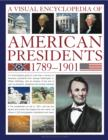 Image for A visual encyclopedia of American presidents, 1789-1901  : a chronological guide to more than a century of American presidents, from George Washington to William McKinley, with an an analysis of the