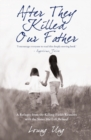 Image for After they killed our father  : a refugee from the killing fields reunites with the sister she left behind