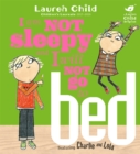 Image for I am not sleepy and I will not go to bed  : featuring Charlie and Lola