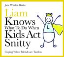 Image for Liam knows what to do when kids act snitty: coping when friends are tactless
