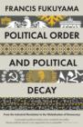 Image for Political order and political decay  : from the Industrial Revolution to the globalization of democracy