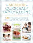 Image for The Big Book of Quick, Easy Family Recipes : 500 simple, healthy ideas you and your kids can enjoy