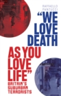 Image for 'We love death as you love life'  : Britain's suburban terrorists