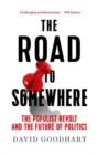 Image for The road to somewhere  : the populist revolt and the future of politics