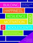 Image for Building happiness, resilience and motivation in adolescents  : a positive psychology curriculum for well-being