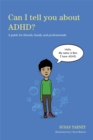 Image for Can I tell you about ADHD?  : a guide for friends, family and professionals