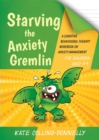 Image for Starving the Anxiety Gremlin for Children Aged 5-9 : A Cognitive Behavioural Therapy Workbook on Anxiety Management