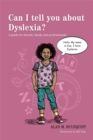 Image for Can I tell you about dyslexia?  : a guide for friends, family and professionals