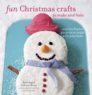 Image for Fun Christmas crafts to make and bake  : over 60 festive projects to make with your kids