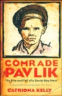 Image for Comrade Pavlik  : the rise and fall of a Soviet boy hero
