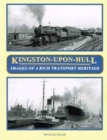 Image for Kingston-Upon-Hull : Images of a Rich Transport Heritage