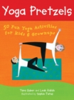 Image for Yoga Pretzels : 50 Fun Yoga Activities for Kids and Grownups